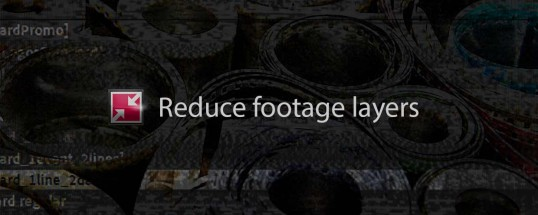 Reduce Footage Layers