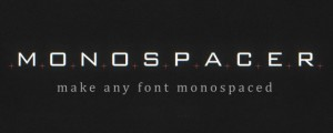Monospacer