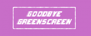 Goodbye Greenscreen