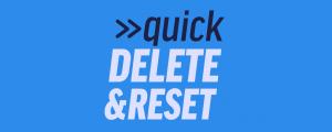 Quick Delete & Reset