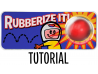 Rubberize It Tutorial